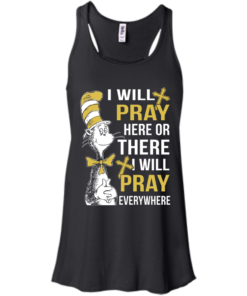 image 1008 247x296px I Will Pray Here Or There Or Everywhere T Shirt, Hoodies