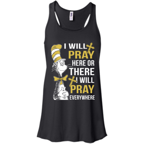 image 1008 490x490px I Will Pray Here Or There Or Everywhere T Shirt, Hoodies