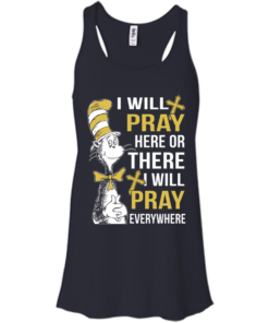 image 1009 247x296px I Will Pray Here Or There Or Everywhere T Shirt, Hoodies