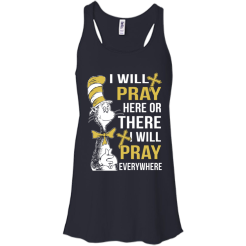 image 1009 490x490px I Will Pray Here Or There Or Everywhere T Shirt, Hoodies