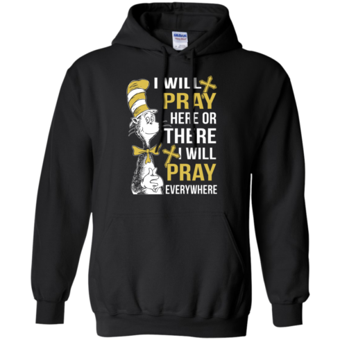 image 1010 490x490px I Will Pray Here Or There Or Everywhere T Shirt, Hoodies
