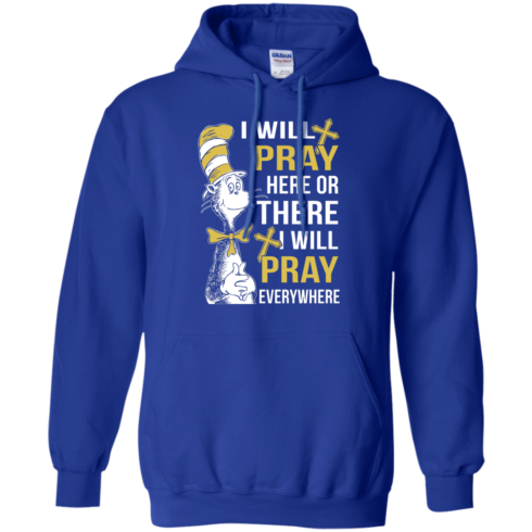 image 1011 490x490px I Will Pray Here Or There Or Everywhere T Shirt, Hoodies