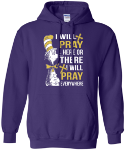image 1012 247x296px I Will Pray Here Or There Or Everywhere T Shirt, Hoodies