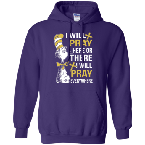 image 1012 490x490px I Will Pray Here Or There Or Everywhere T Shirt, Hoodies