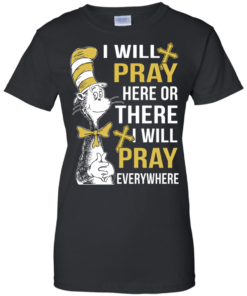 image 1013 247x296px I Will Pray Here Or There Or Everywhere T Shirt, Hoodies
