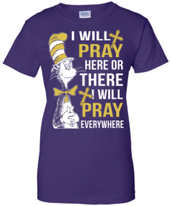 image 1015 247x296px I Will Pray Here Or There Or Everywhere T Shirt, Hoodies