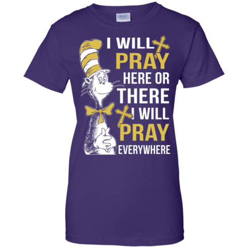 image 1015 490x490px I Will Pray Here Or There Or Everywhere T Shirt, Hoodies