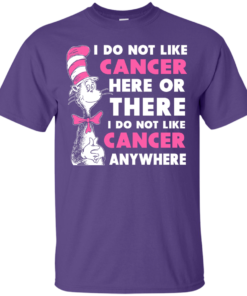 image 1029 247x296px I Do Not Like Cancer Here Or There Or Anywhere T Shirt