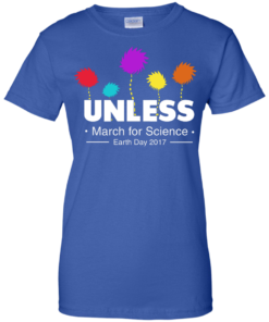 image 1063 247x296px Unless, March For Science Earth Day 2017 T Shirt
