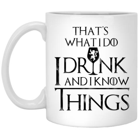 image 151 490x490px What I Do I Drink And I Know Things Mug Coffee