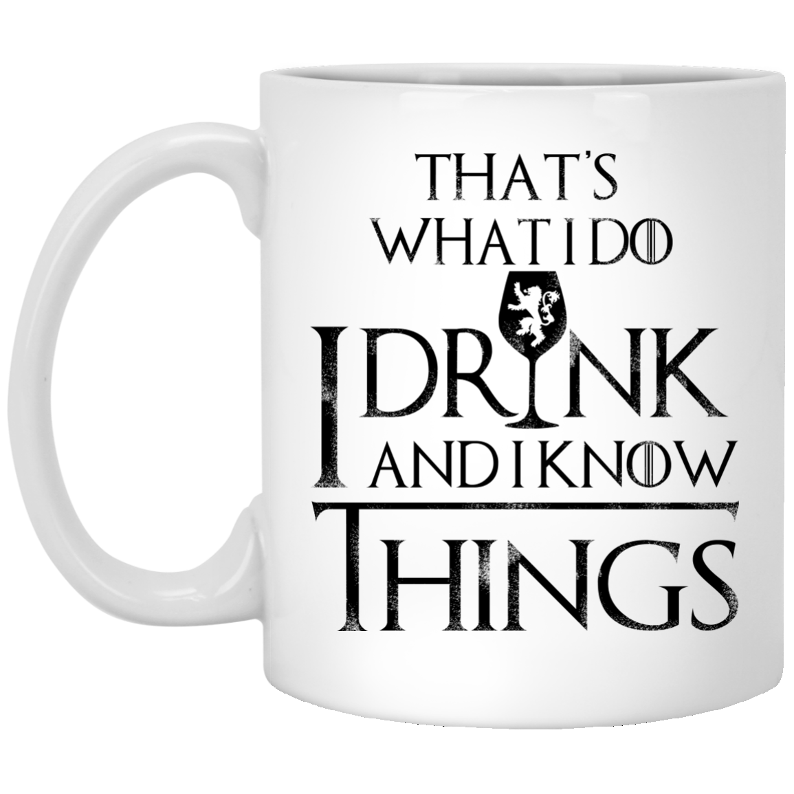 image 151px What I Do I Drink And I Know Things Mug Coffee