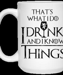 image 152 247x296px What I Do I Drink And I Know Things Mug Coffee