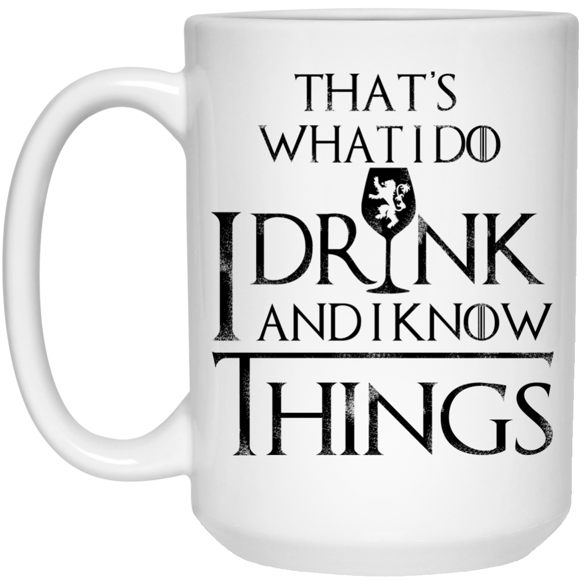 image 152px What I Do I Drink And I Know Things Mug Coffee