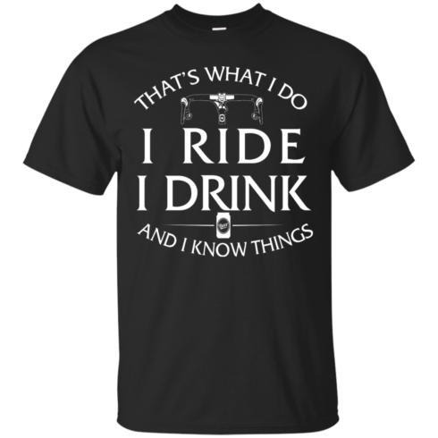 image 165 490x490px Cycling T Shirt: That's What I Do I Ride I Drink And I Know Things