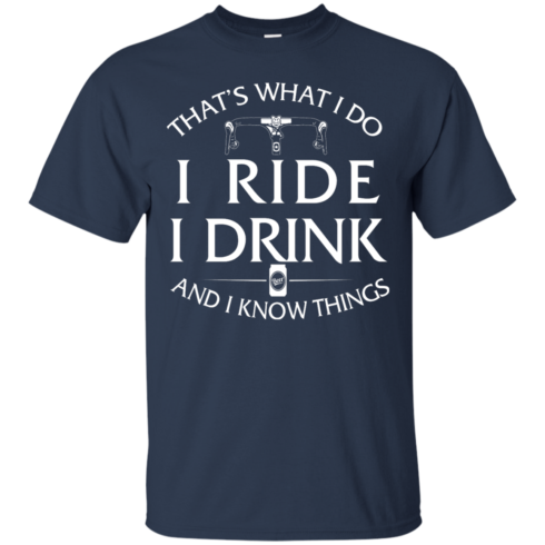 image 167 490x490px Cycling T Shirt: That's What I Do I Ride I Drink And I Know Things
