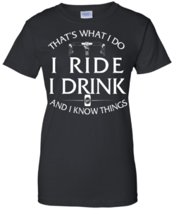 image 174 247x296px Cycling T Shirt: That's What I Do I Ride I Drink And I Know Things