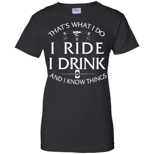 image 174 490x490px Cycling T Shirt: That's What I Do I Ride I Drink And I Know Things
