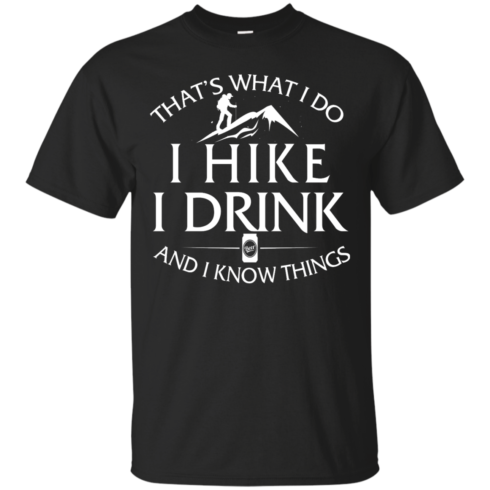 image 177 490x490px That's What I Do, I Hike, I Drink and I Know Things T Shirt