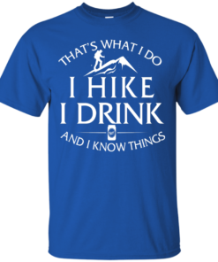 image 178 247x296px That's What I Do, I Hike, I Drink and I Know Things T Shirt