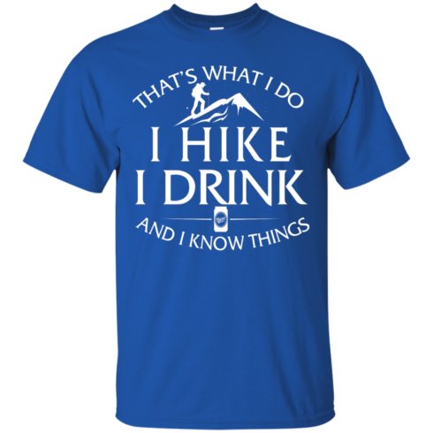 image 178 490x490px That's What I Do, I Hike, I Drink and I Know Things T Shirt