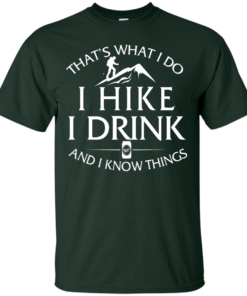 image 179 247x296px That's What I Do, I Hike, I Drink and I Know Things T Shirt