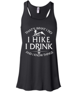 image 180 247x296px That's What I Do, I Hike, I Drink and I Know Things T Shirt