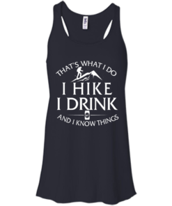 image 181 247x296px That's What I Do, I Hike, I Drink and I Know Things T Shirt
