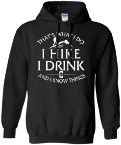 image 182 247x296px That's What I Do, I Hike, I Drink and I Know Things T Shirt