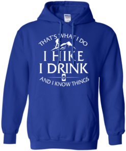 image 183 247x296px That's What I Do, I Hike, I Drink and I Know Things T Shirt