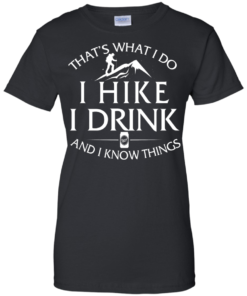 image 185 247x296px That's What I Do, I Hike, I Drink and I Know Things T Shirt