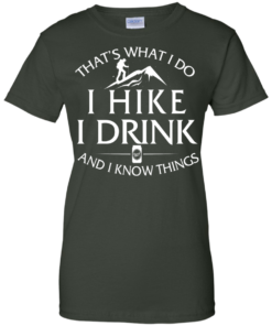 image 186 247x296px That's What I Do, I Hike, I Drink and I Know Things T Shirt