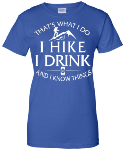 image 187 247x296px That's What I Do, I Hike, I Drink and I Know Things T Shirt