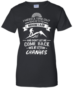 image 218 247x296px Hiking t shirt: I need a time out send me to the mountain