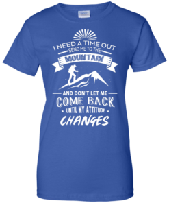 image 219 247x296px Hiking t shirt: I need a time out send me to the mountain