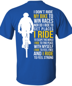 image 317 247x296px I Don't Ride My Bike To Win Races I Ride To Feel Strong T Shirt