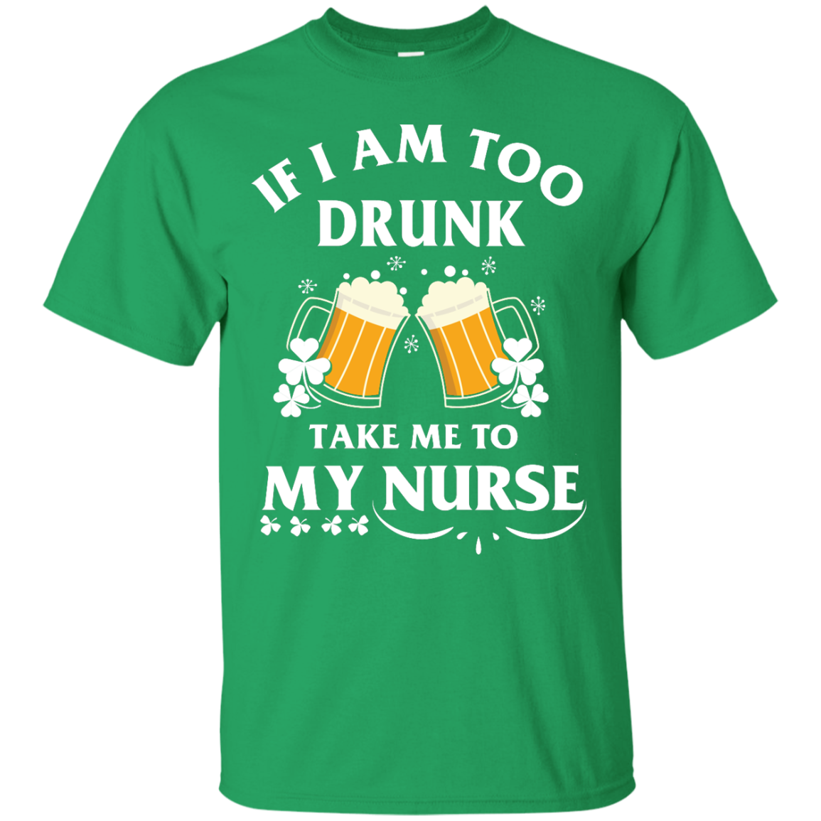 image 40px St Patrick's Day: If I Am Too Drunk Take Me To My Nurse T shirt
