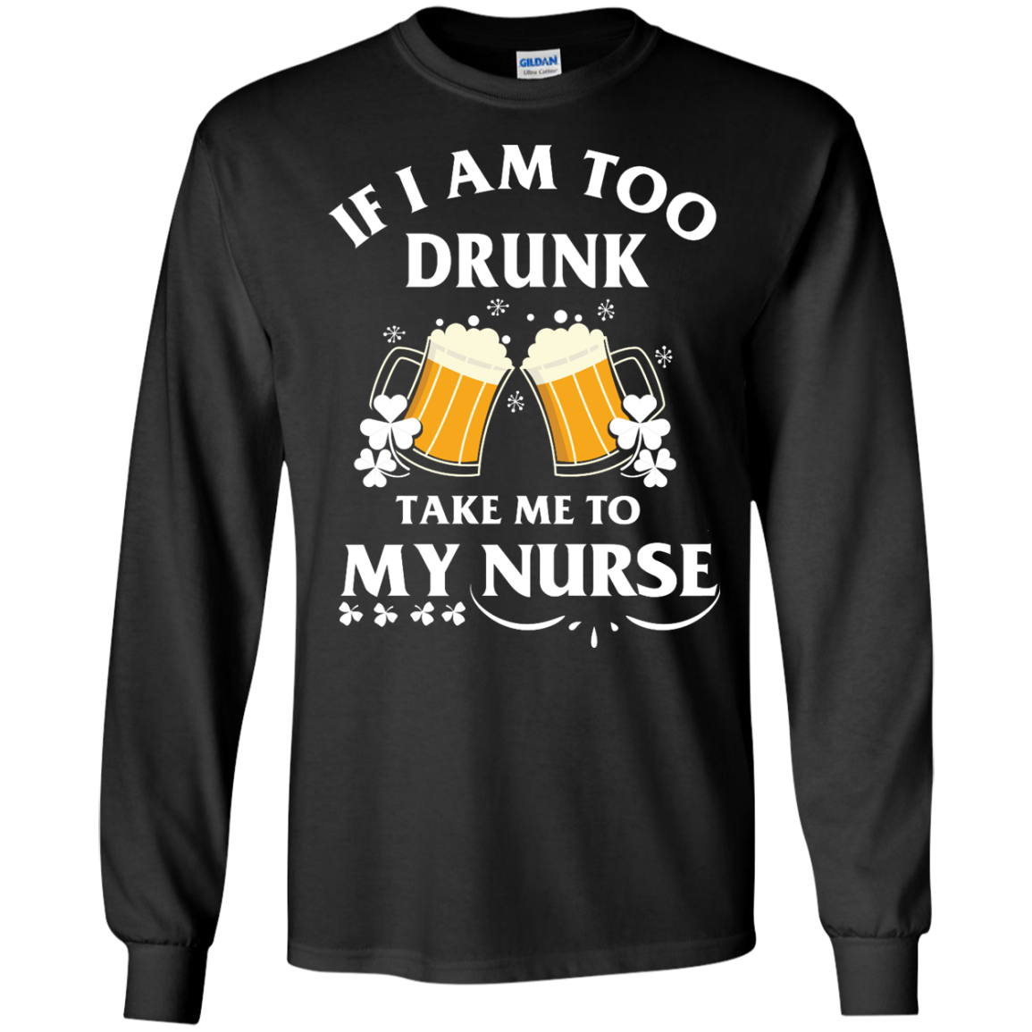 image 41px St Patrick's Day: If I Am Too Drunk Take Me To My Nurse T shirt