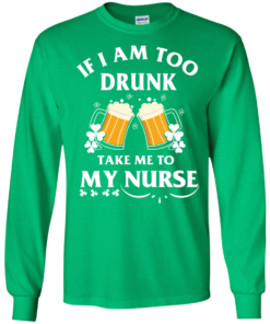 image 42 247x296px St Patrick's Day: If I Am Too Drunk Take Me To My Nurse T shirt