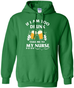 image 44 247x296px St Patrick's Day: If I Am Too Drunk Take Me To My Nurse T shirt