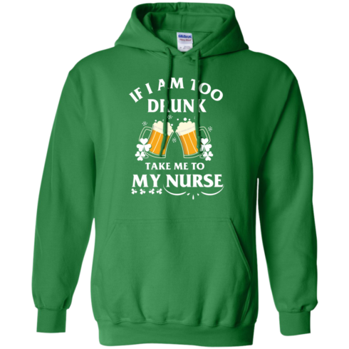 image 44 490x490px St Patrick's Day: If I Am Too Drunk Take Me To My Nurse T shirt