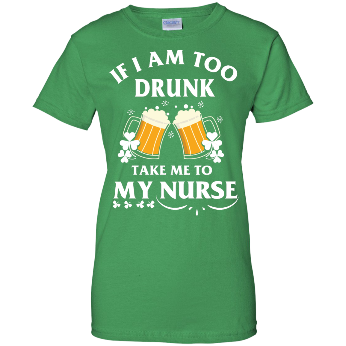 image 46px St Patrick's Day: If I Am Too Drunk Take Me To My Nurse T shirt