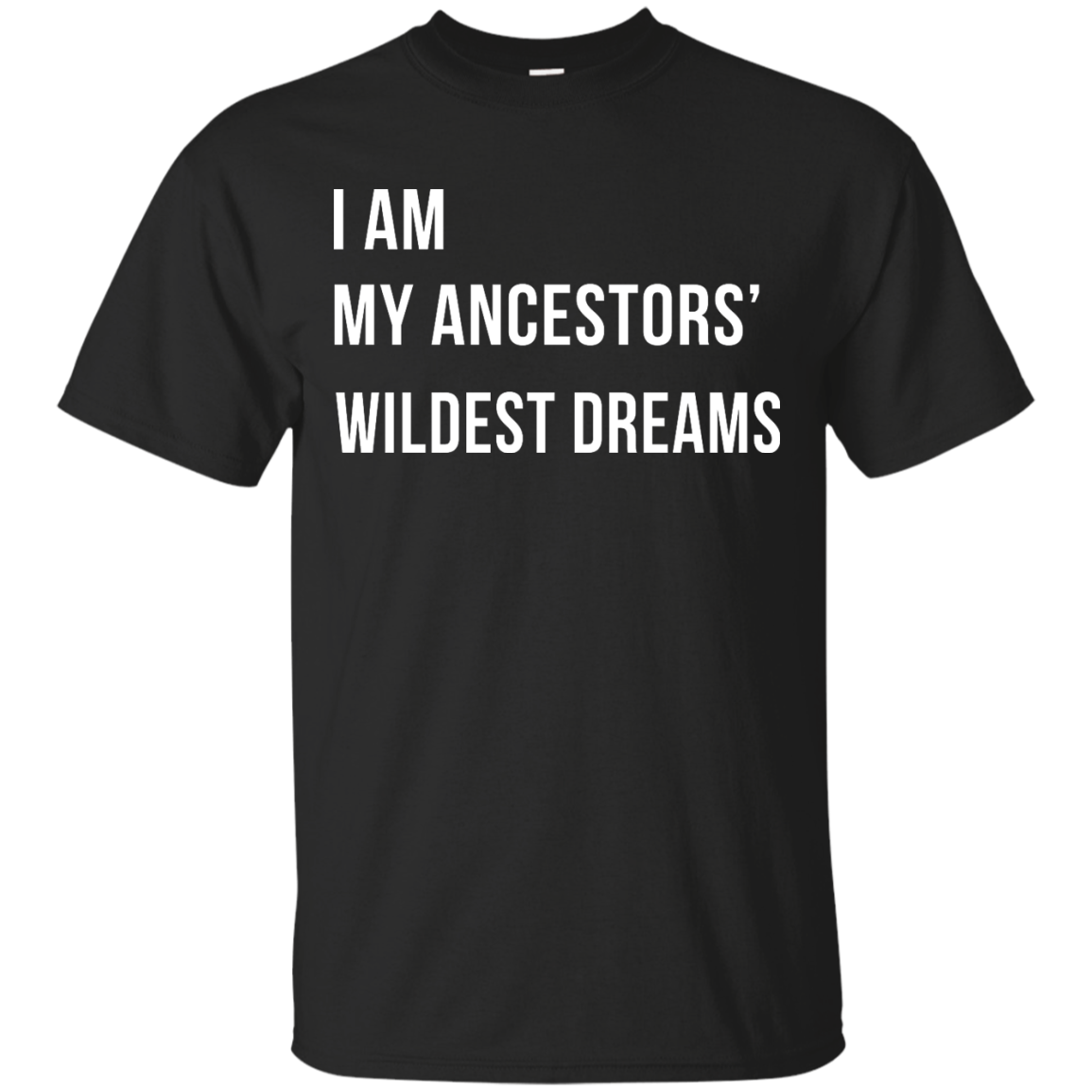 image 460px I am my ancestor wildest dreams t shirt