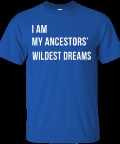 image 461 247x296px I am my ancestor wildest dreams t shirt