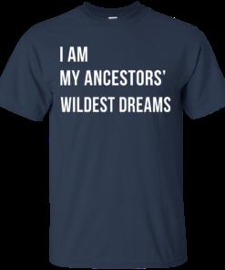 image 462 247x296px I am my ancestor wildest dreams t shirt