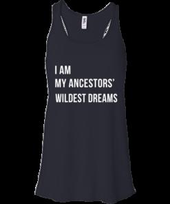 image 463 247x296px I am my ancestor wildest dreams t shirt