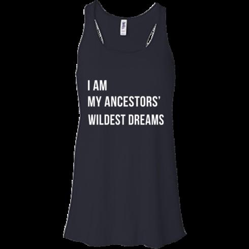 image 463 490x490px I am my ancestor wildest dreams t shirt