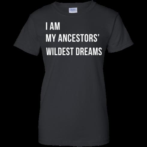 image 468 490x490px I am my ancestor wildest dreams t shirt
