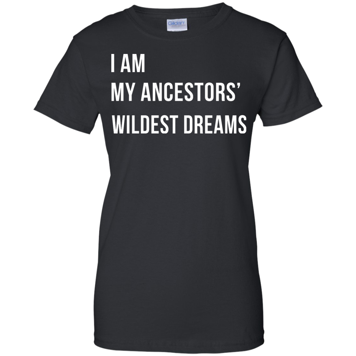 image 468px I am my ancestor wildest dreams t shirt