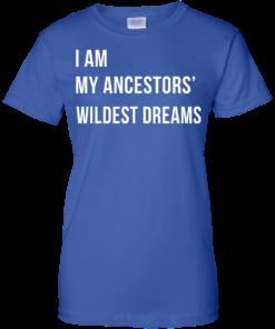 image 469 247x296px I am my ancestor wildest dreams t shirt