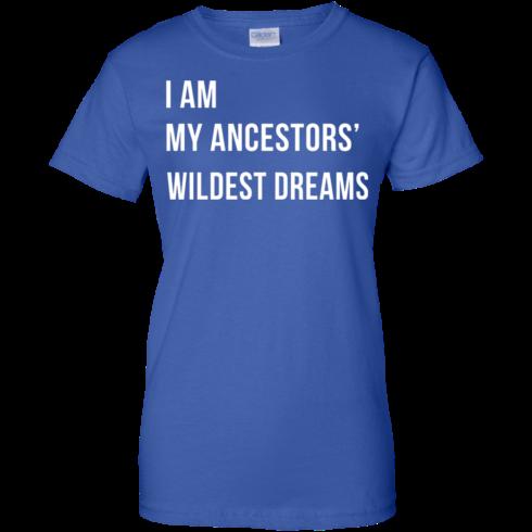 image 469 490x490px I am my ancestor wildest dreams t shirt